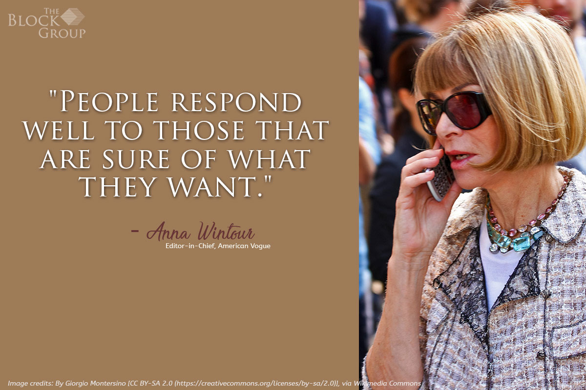 Advice from:  Anna Wintour, editor-in-Chief, American Vogue