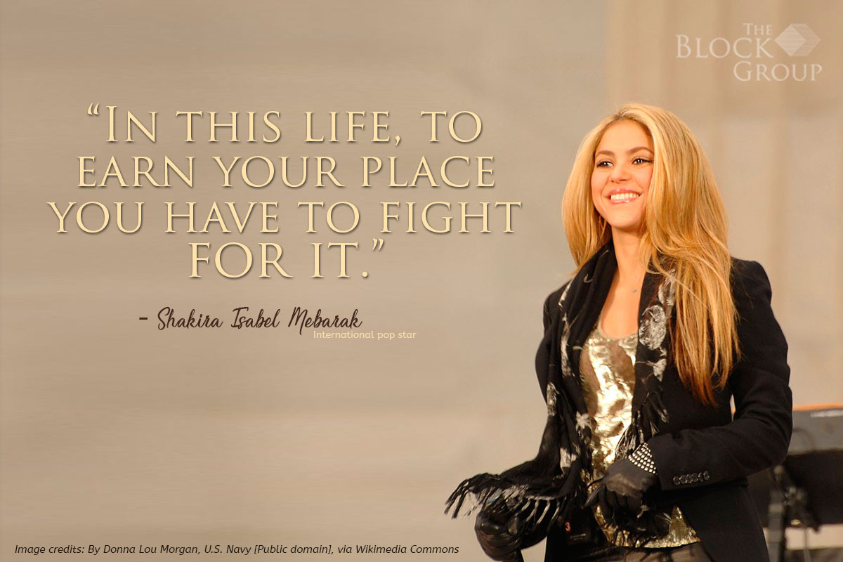 Advice from: Shakira Isabel Mebarak , Pop star