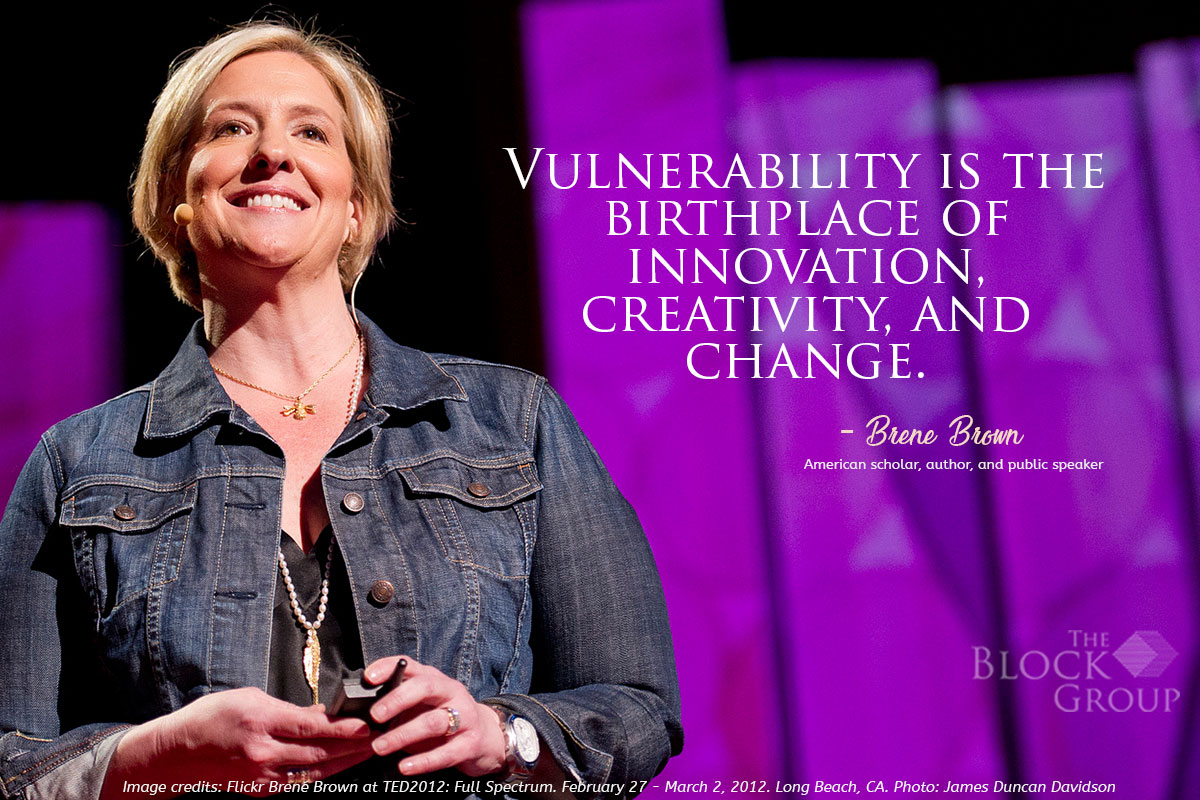 Advice from:  Brene Brown, American scholar, author, and public speaker.